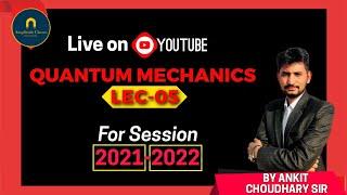 Demo lecture-5 QUANTUM MECHANICS   B.sc-3 year session-2021-2022 by Ankit choudhary sir