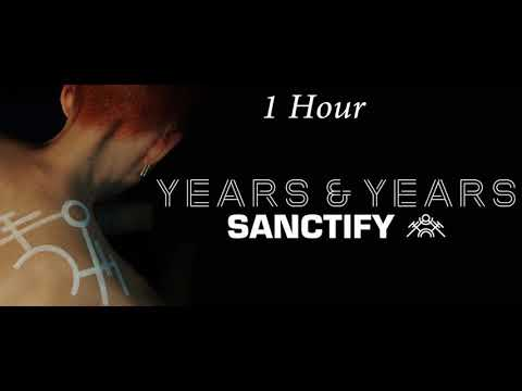 Years & Years  Sanctify 1 Hour Loop