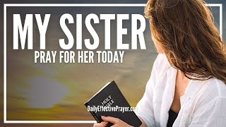 prayer for my sister   pray for your sister right now