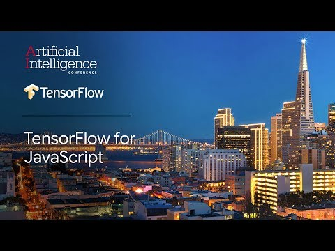 TensorFlow for JavaScript (TensorFlow @ O'Reilly AI Conference, San Francisco '18)