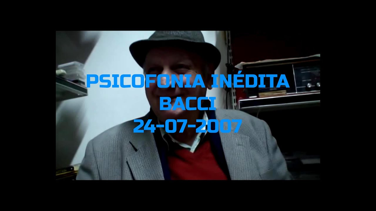 PSICOFONÍA INÉDITA- BACCI- 24-07-2007