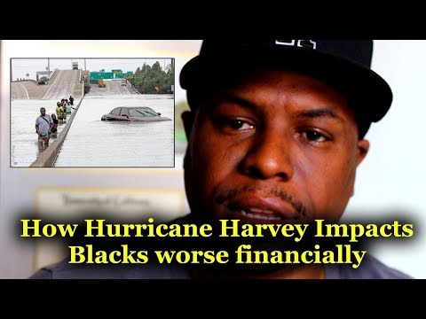 How Hurricane Harvey will impact African Americans Worse Financially