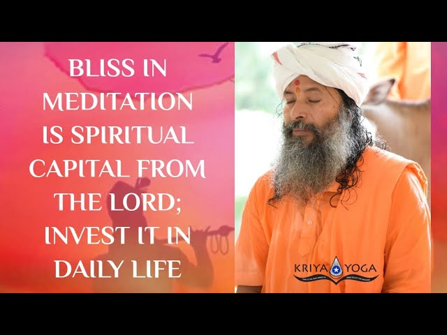 Bliss in Meditation Is Spiritual Capital from the Lord; Invest It in Daily Life