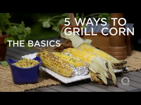 5 Ways To Grill Corn On The Cob - The Basics On QVC