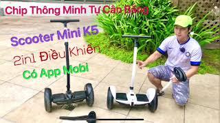 REVIEW! Xe Điện Cân Bằng Hai Bánh Scooter Mini K5 Điều Khiển 2in1 Chân và Bằng Tay Chính Hãng