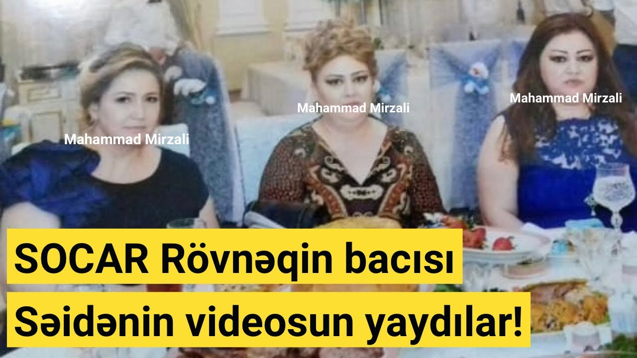 SOCAR Rövnəqin bacısı Səidənin videosu yayıldı - BİABIRÇILIQ