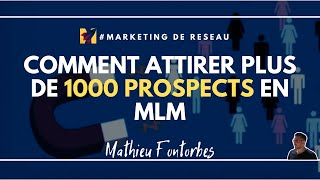 COMMENT ATTIRER PLUS DE 1000 PROSPECTS EN MLM / MARKETING DE RÉSEAU