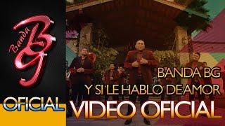 Banda BG - Y si le hablo de amor (Musical para Redes 4K)