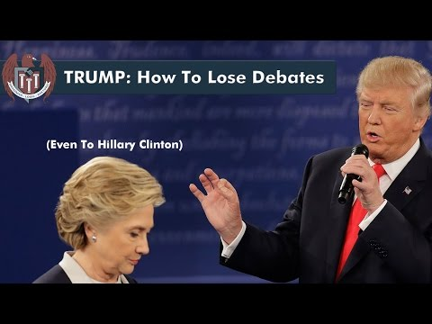 TRUMP: How To Lose Debates (Even To Hillary Clinton)