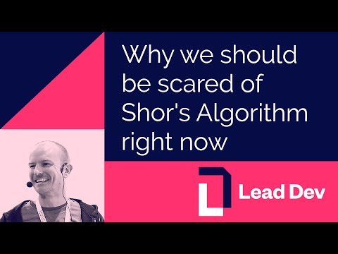 Why we should be scared of Shor's Algorithm right now   James Birnie   #LeadDevLondon