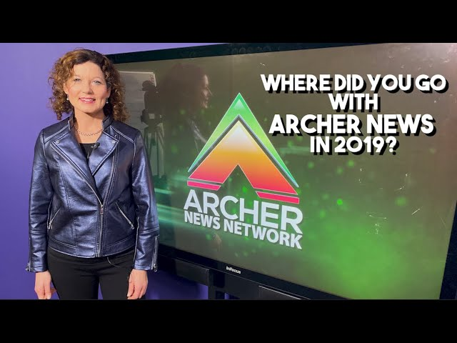 Where did you go with Archer News in 2019?