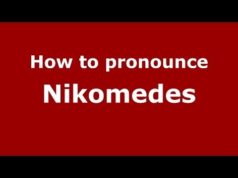 How to Pronounce Nikomedes - PronounceNames.com