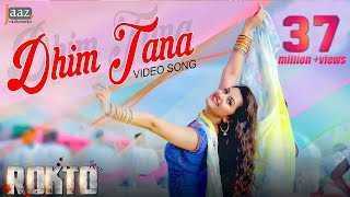 dhim tana   full video song   roshan   pori moni   akriti kakar   savvy   rokto bengali movie 2016