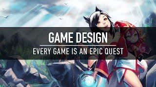 Game Design: Every Game is an Epic Quest