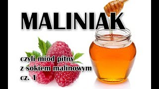Miód pitny z sokiem malinowym -  Maliniak cz. 1/3