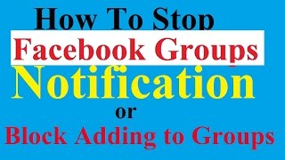 How To Stop People From Adding You To Facebook Groups