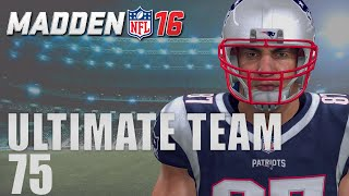Madden 16 Ultimate Team - GT Rob Gronkowski Debut!! Ep.75