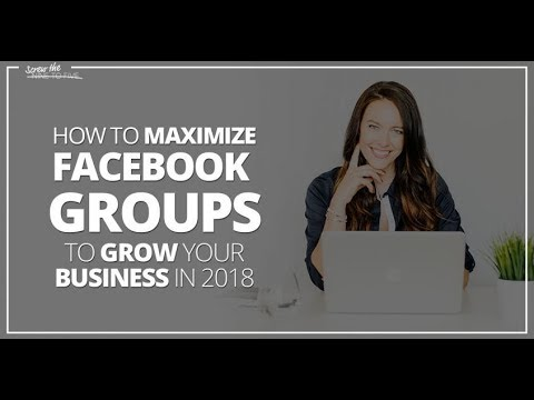 How To Maximize FB Groups to Grow Your Business in 2018