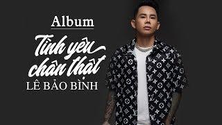 Album Tình Yêu Chân Thật - Lê Bảo Bình 2019 | Liên Khúc Nhạc Trẻ Hay Nhất Của Lê Bảo Bình 2019