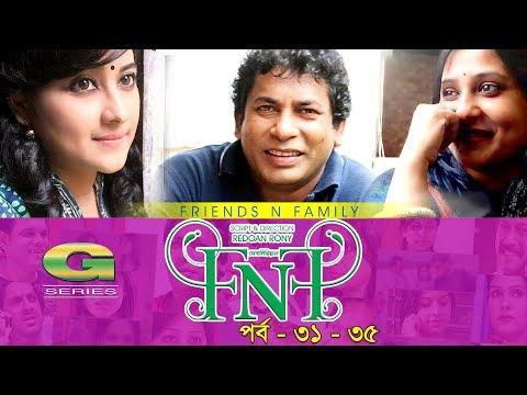 Drama Serial   FnF   Friends n Family   Epi 31- 35   Mosharraf Karim   Aupee Karim   Shokh   Nafa