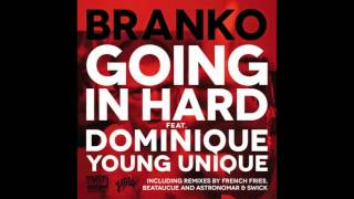 Branko - Going In Hard feat. Dominique Young Unique (French Fries Remix) [Official Full Stream]