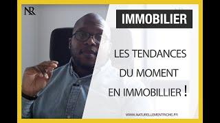 Les TENDANCES du moment en IMMOBILIER !