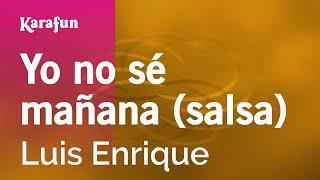 Karaoke Yo no sé mañana (salsa) - Luis Enrique *