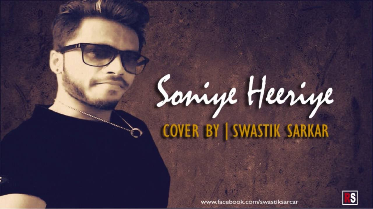 Soniye Hiriye (Shael) | Cover by Swastik Sarkar - YouTube