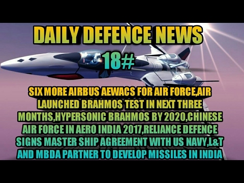 NEWS 18:MORE AIRBUS AEWACS,AIR LAUNCHED BRAHMOS,CHINA IN AERO INDIA 2017,L&T AND MBDA PARTNERSHIP