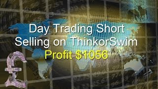 Day Trading (Intraday) Ameritrade Short Selling a stock on thinkorswim- Profit $1056