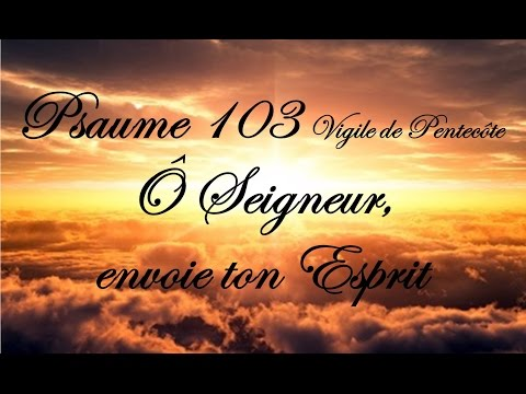 Psaume 103 - Ô Seigneur envoie ton Esprit (Vigile de Pentecôte)