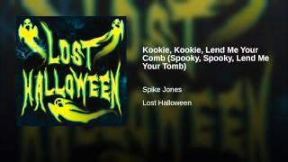 Kookie, Kookie, Lend Me Your Comb (Spooky, Spooky, Lend Me Your Tomb)