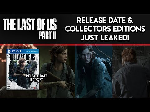 THE LAST OF US 2 - RELEASE DATE AND COLLECTORS EDITIONS LEAKED! (The Last Of Us Part 2 News)
