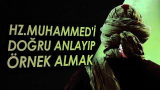 Hz. Muhammed'i Doğru Anlamak ve Örnek Almak / Mehmet Okuyan ve Emre Dorman