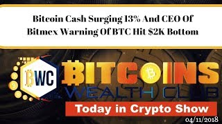 Bitcoin Cash Surging 13% And CEO Of Bitmex Warning Of BTC Hit $2K Bottom