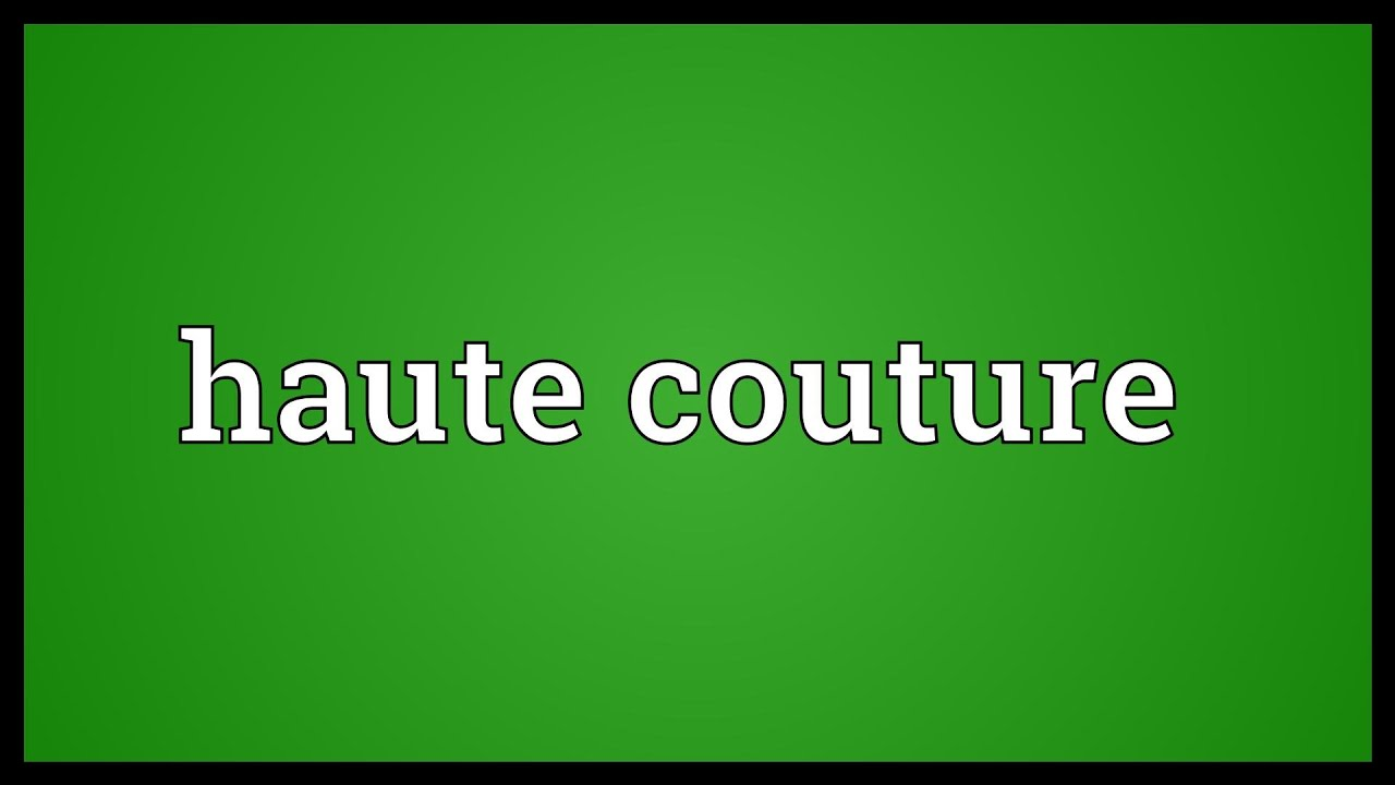 haute couture meaning youtube