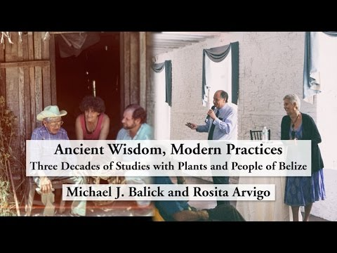 Ancient Wisdom, Modern Practices:  Three Decades of Studies with the Plants & People of Belize