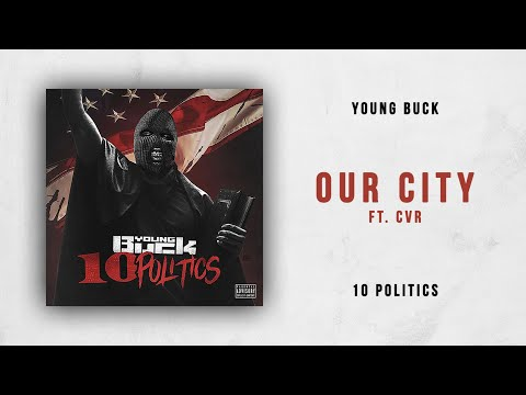 Young Buck - Our City Ft. CVR (10 Politics) Mp3