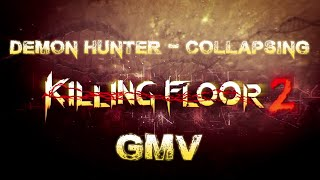 Killing Floor 2 - Demon Hunter - Collapsing GMV (Game Music Video)
