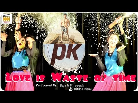 PK || Movie || Love is Waste of Time