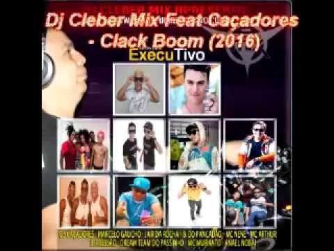Dj Cleber Mix Feat Caçadores -  Clack Boom 2016n