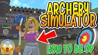 HOW TO BE OP IN ARCHERY SIMULATOR!! (Roblox)