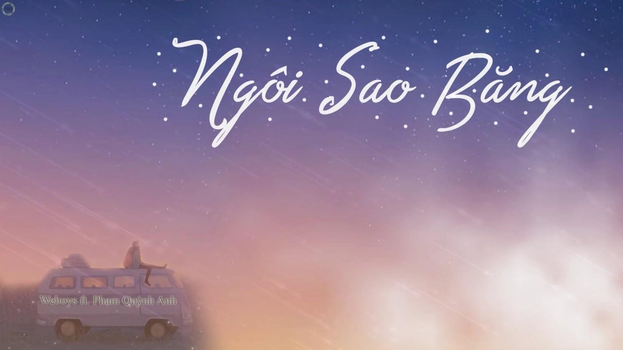 Ngôi Sao Băng   Phạm Quỳnh Anh ft. Weboys   Lyric Video