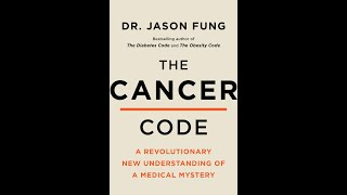 The Cancer Code: A Revolutionary New Understanding of a Medical Mystery  Dr. Jason Fung