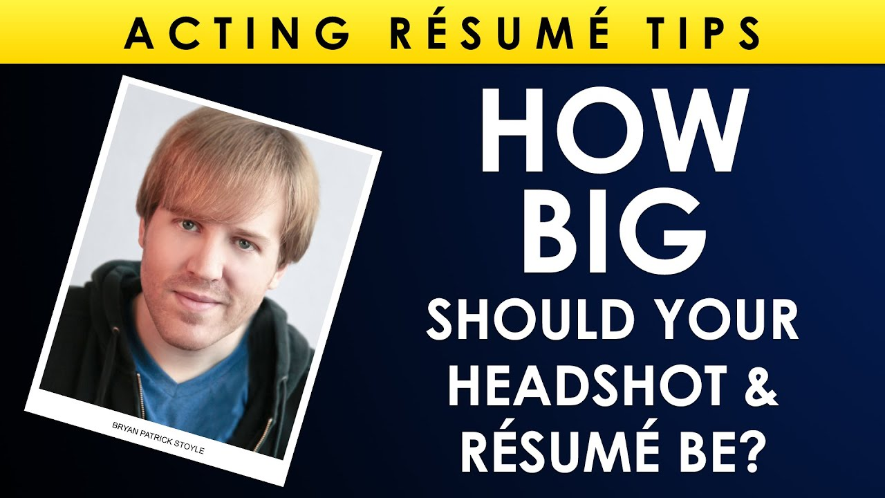 how big should your headshot resume be acting resume