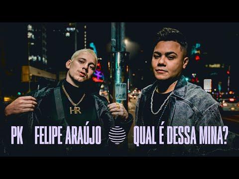 PK, Felipe Araújo – Qual É Dessa Mina?