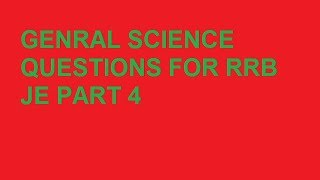 RRB JE, GENERAL SCIENCE QUESTIONS PART 4