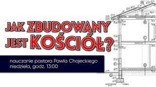 Paweł Chojecki: JAK ZBUDOWANY JEST KOŚCIÓŁ? Pastor Paweł Chojecki, Nauczanie, 2019.04.14