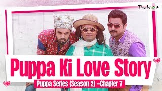 Puppa Ki Love Story | Chapter 7 | Season 2 | Puppa Web Series | The Idiotz