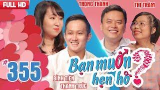 BẠN MUỐN HẸN HÒ | Tập 355 UNCUT | Bình Tiên - Thanh Trúc | Trọng Thành - Thị Trâm | 050218 ????